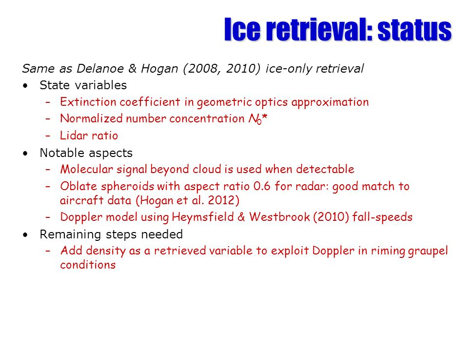 Ice retrieval: status Same as Delanoe & Hogan (2008, 2010) ice-only retrieval. State variables.