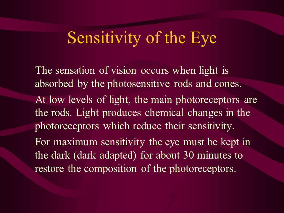 Sensitivity of the Eye The sensation of vision occurs when light is absorbed by the photosensitive rods and cones.