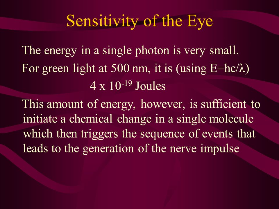 Sensitivity of the Eye The energy in a single photon is very small.