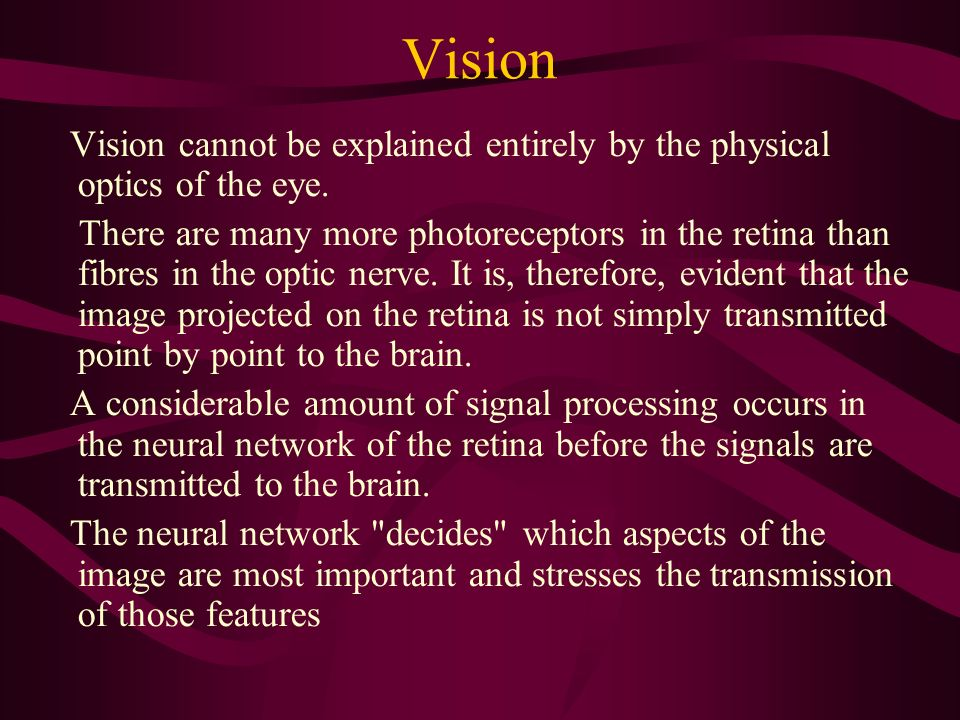 Vision Vision cannot be explained entirely by the physical optics of the eye.
