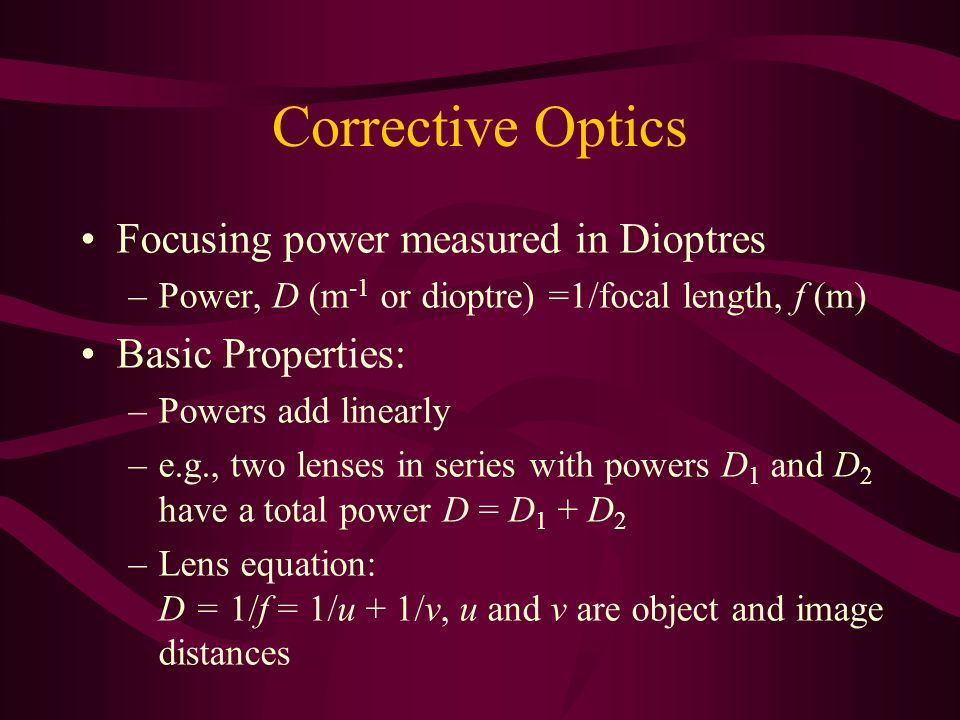 Corrective Optics Focusing power measured in Dioptres