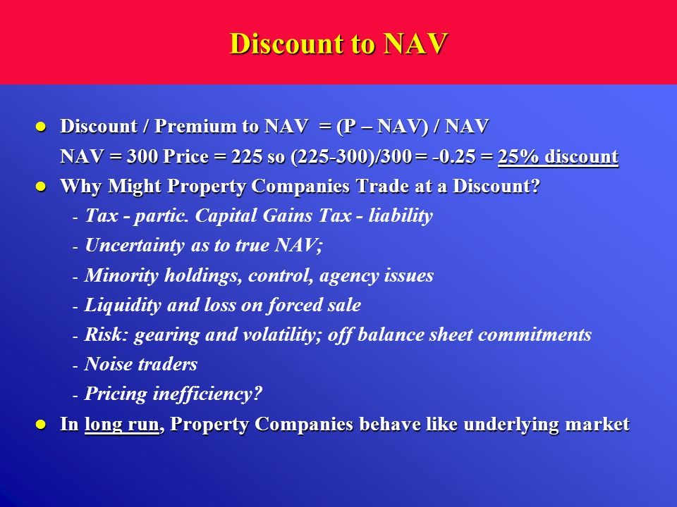 Discount to NAV Discount / Premium to NAV = (P – NAV) / NAV