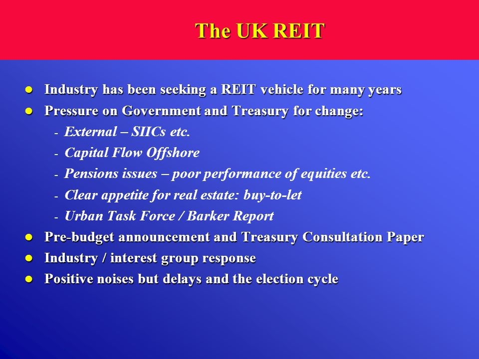 The UK REIT Industry has been seeking a REIT vehicle for many years