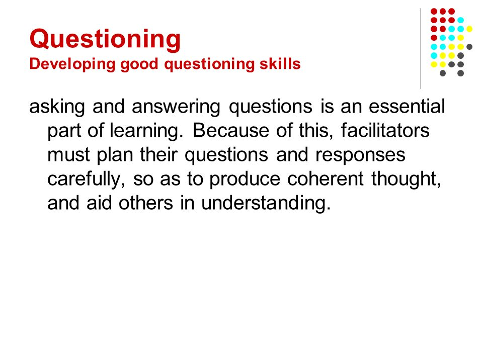 Questioning Developing good questioning skills