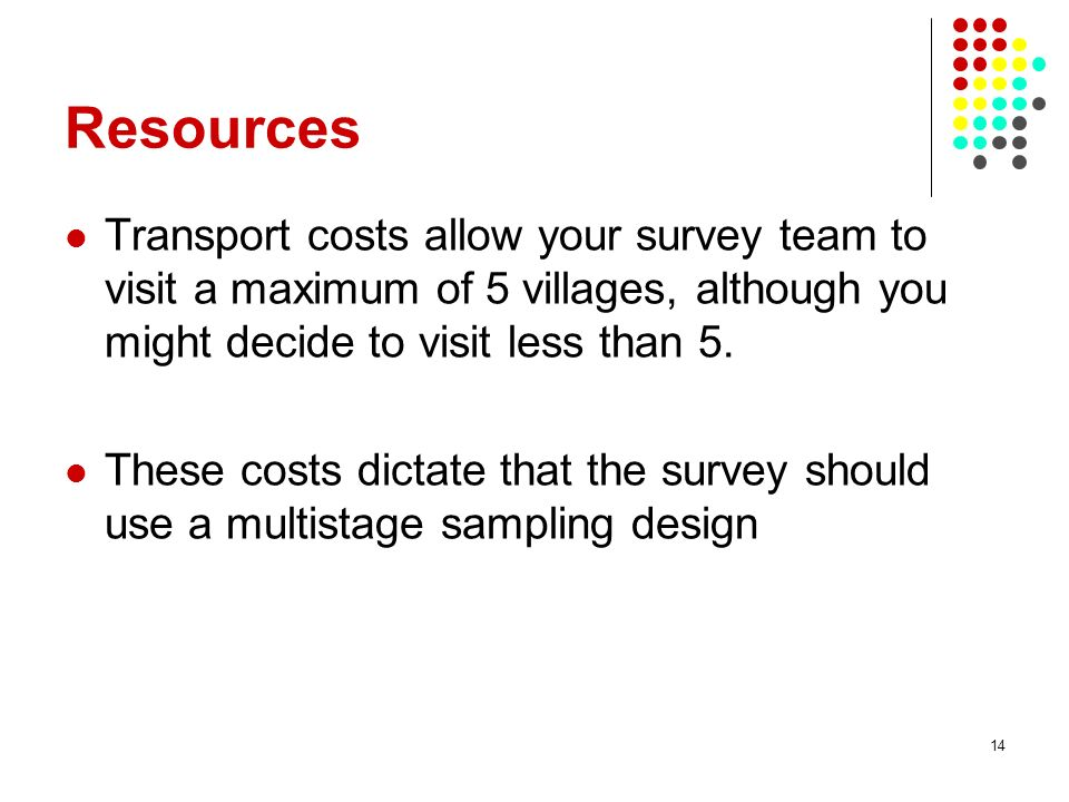 Resources Transport costs allow your survey team to visit a maximum of 5 villages, although you might decide to visit less than 5.