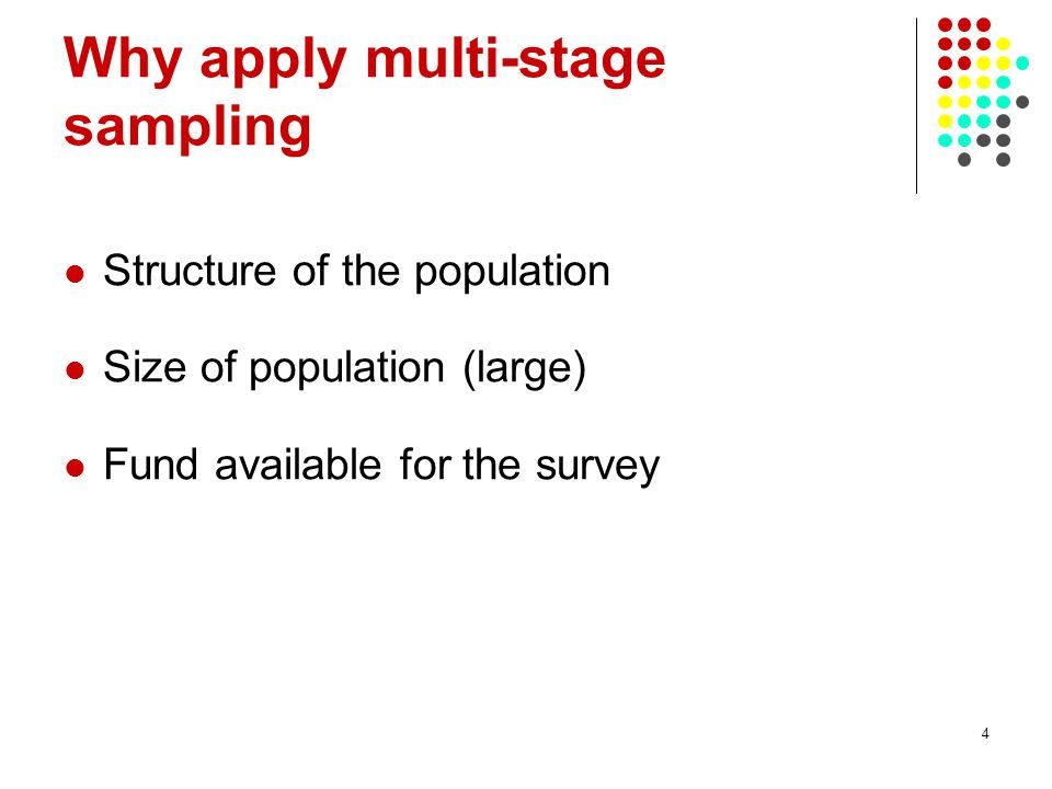 Why apply multi-stage sampling