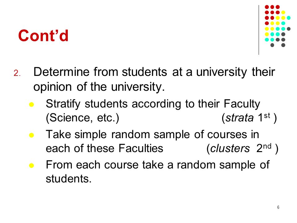 Cont'd Determine from students at a university their opinion of the university.