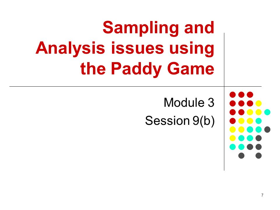 Sampling and Analysis issues using the Paddy Game