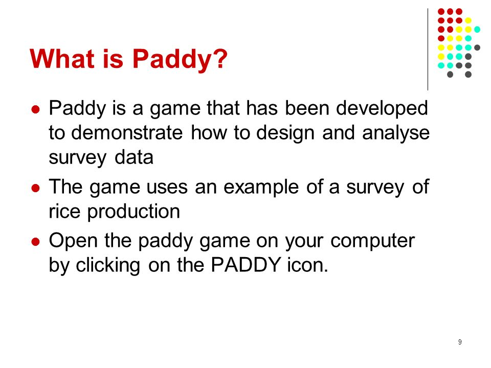 What is Paddy Paddy is a game that has been developed to demonstrate how to design and analyse survey data.
