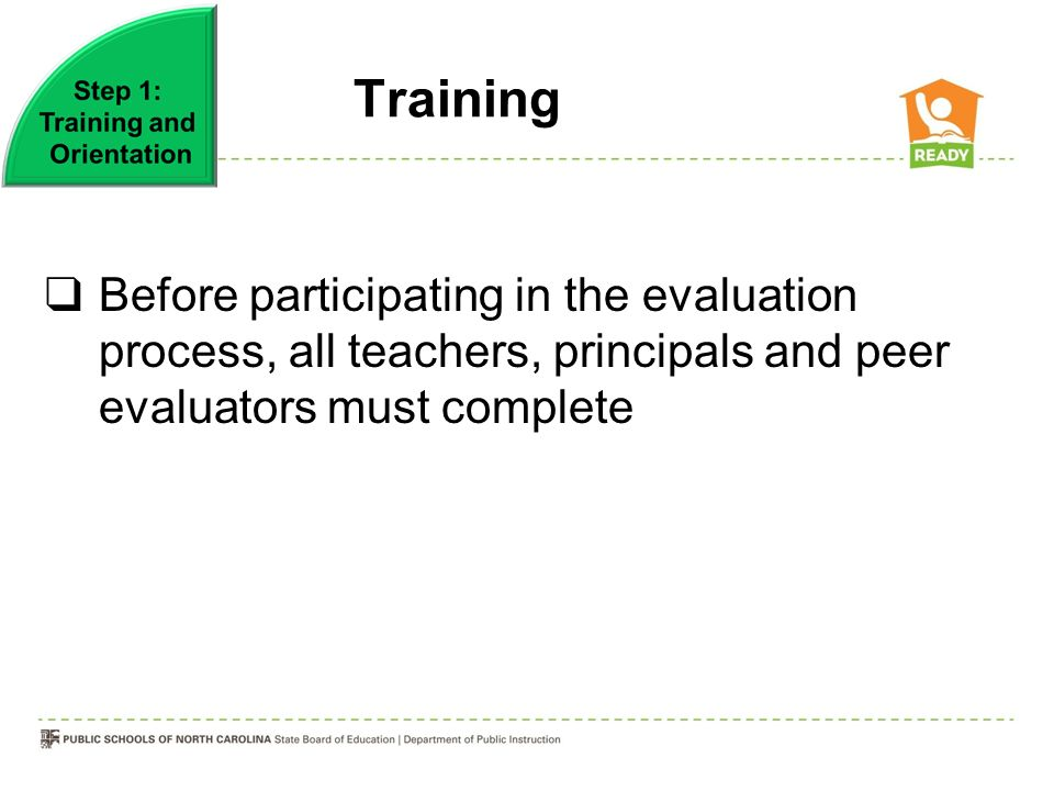 Training Before participating in the evaluation process, all teachers, principals and peer evaluators must complete.