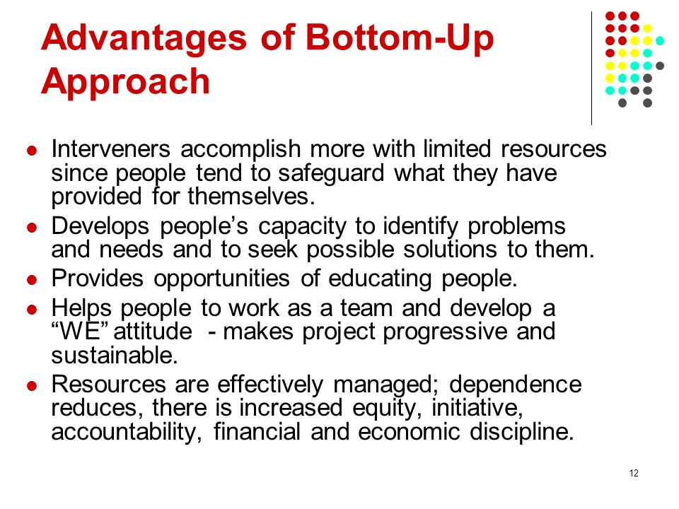 Advantages of Bottom-Up Approach
