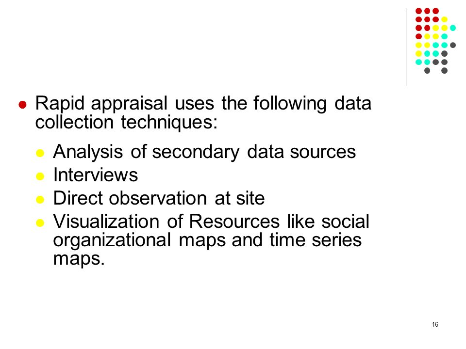 Rapid appraisal uses the following data collection techniques: