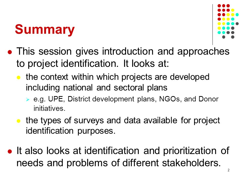 Summary This session gives introduction and approaches to project identification. It looks at: