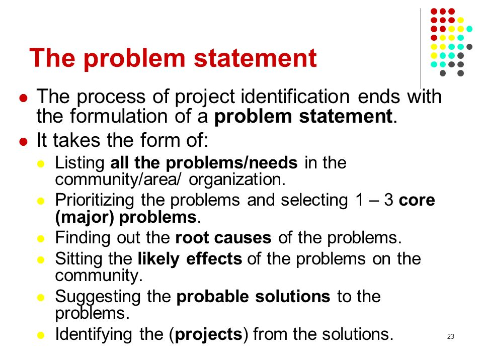 28/03/2017 The problem statement. The process of project identification ends with the formulation of a problem statement.