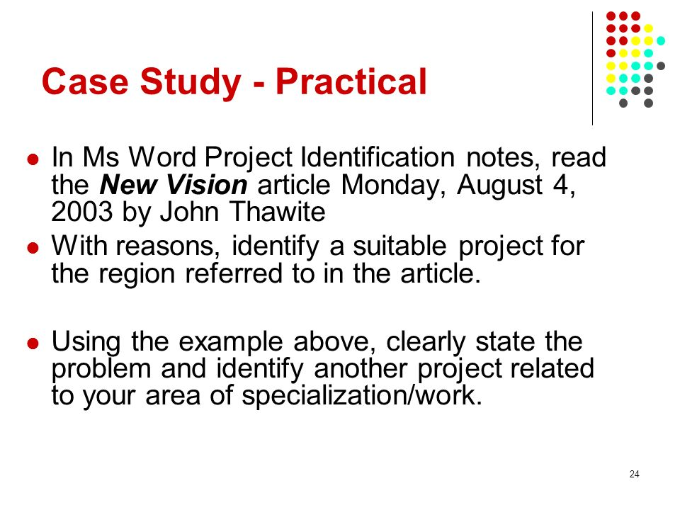28/03/2017 Case Study - Practical. In Ms Word Project Identification notes, read the New Vision article Monday, August 4, 2003 by John Thawite.