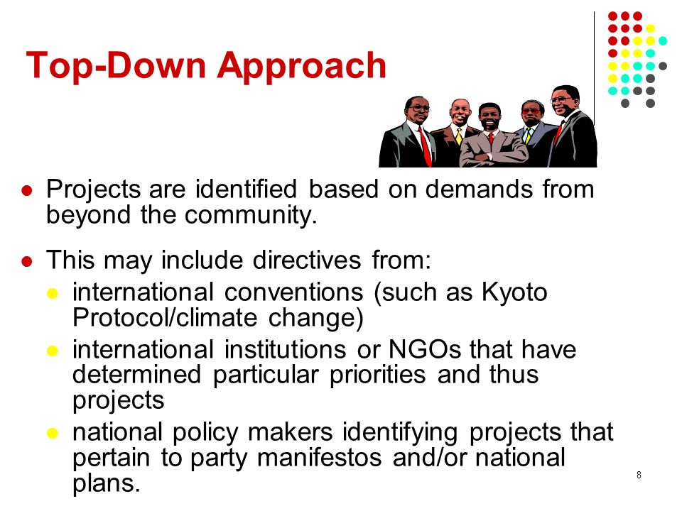 28/03/2017 Top-Down Approach. Projects are identified based on demands from beyond the community. This may include directives from: