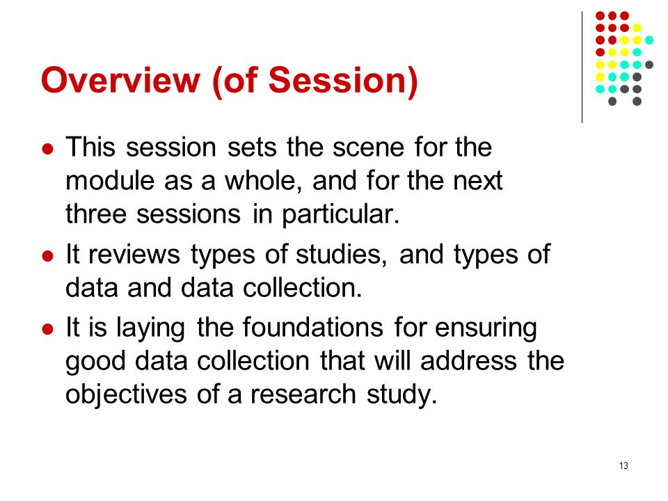 Overview (of Session) This session sets the scene for the module as a whole, and for the next three sessions in particular.