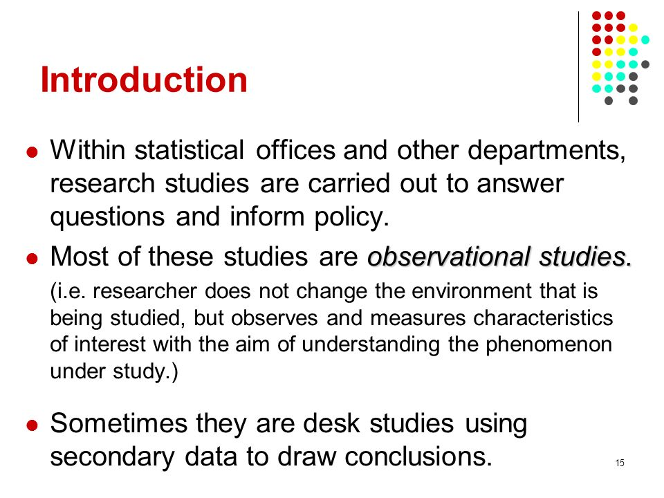 Introduction Within statistical offices and other departments, research studies are carried out to answer questions and inform policy.