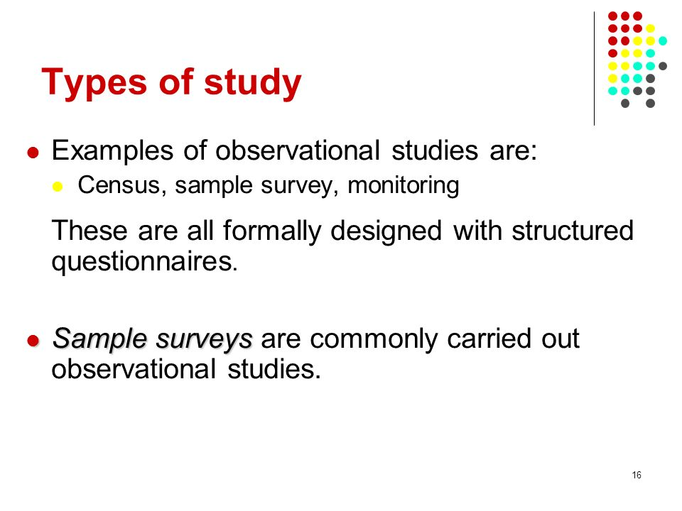 Types of study Examples of observational studies are: