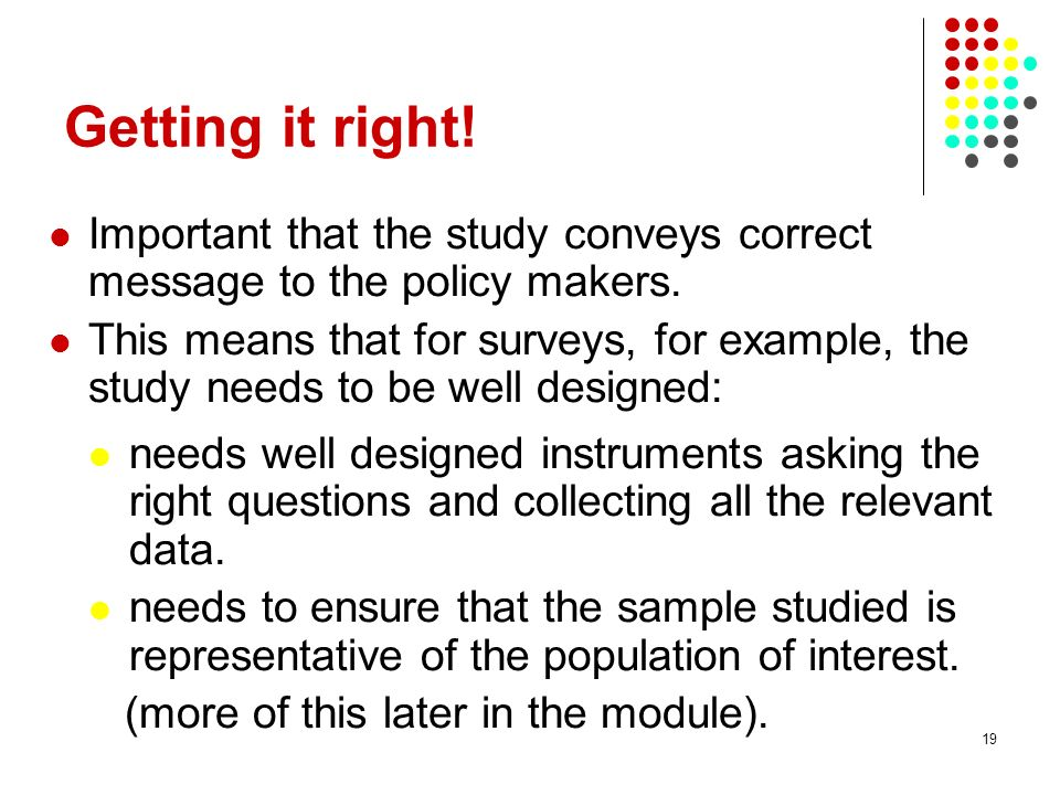 Getting it right! Important that the study conveys correct message to the policy makers.