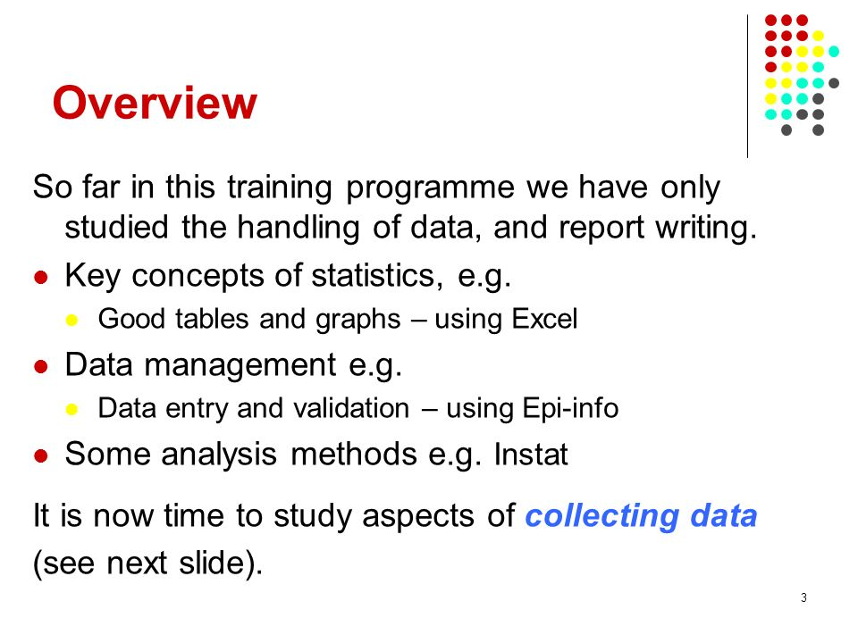 Overview So far in this training programme we have only studied the handling of data, and report writing.