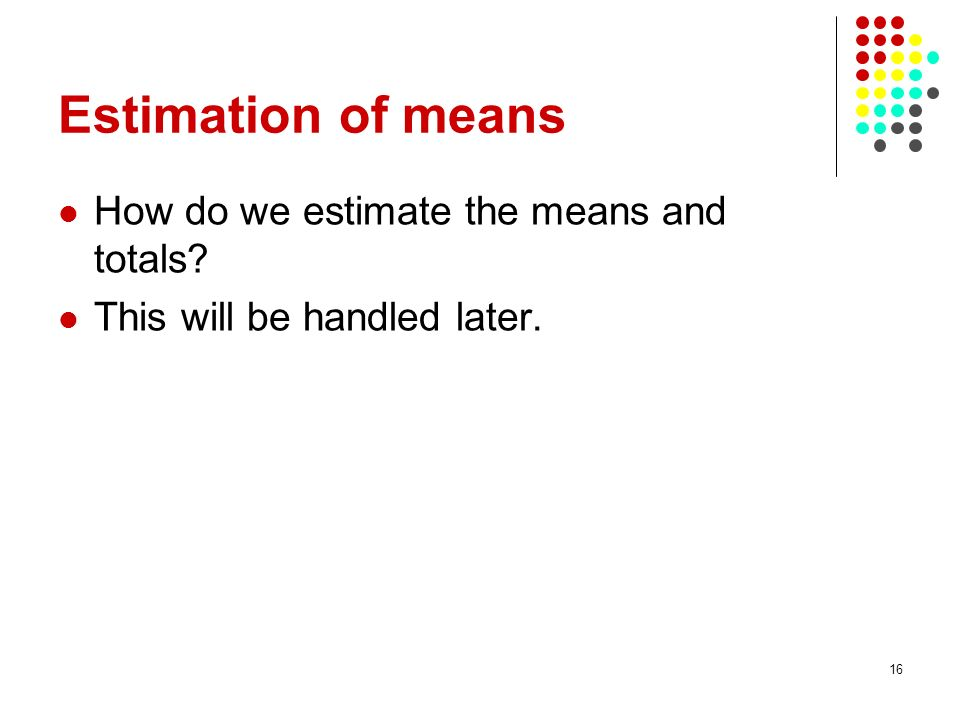 Estimation of means How do we estimate the means and totals