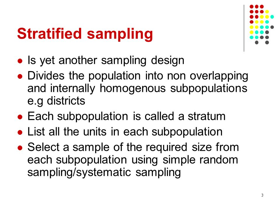 Stratified sampling Is yet another sampling design