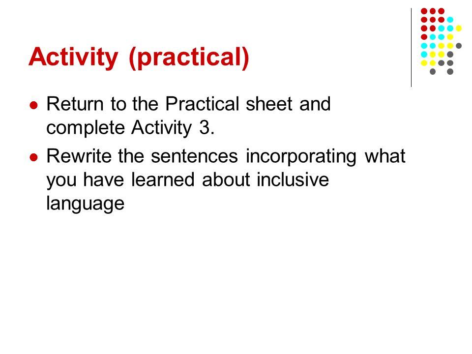 Activity (practical) Return to the Practical sheet and complete Activity 3.