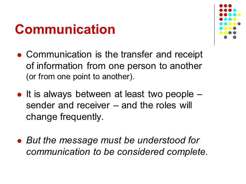 Communication Communication is the transfer and receipt of information from one person to another (or from one point to another).
