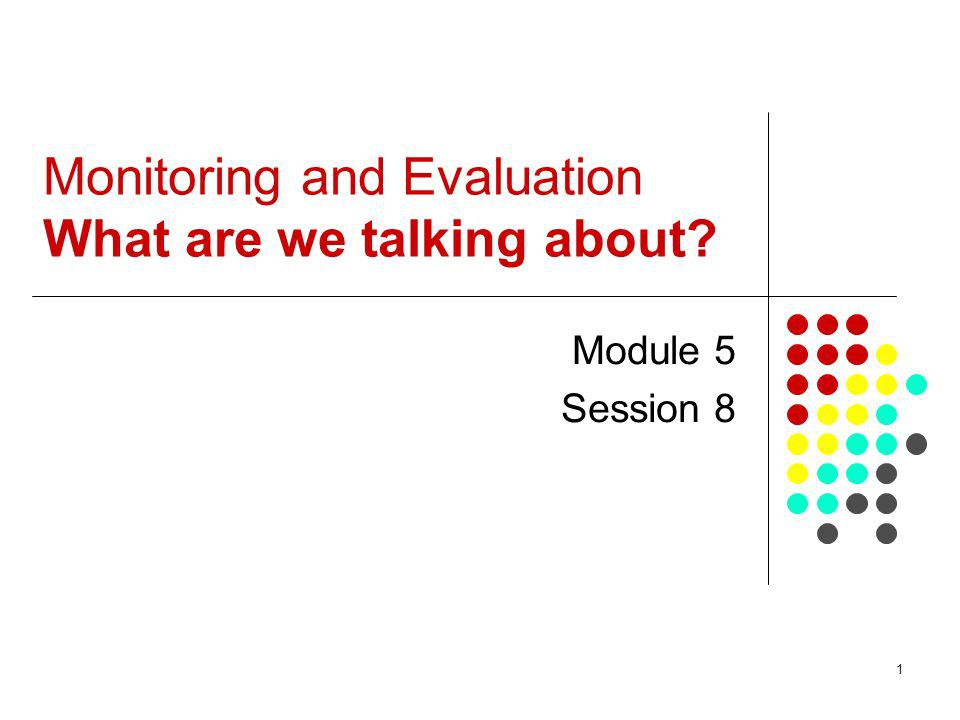 Monitoring and Evaluation What are we talking about