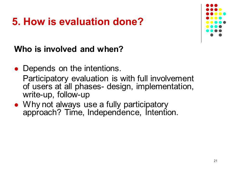 5. How is evaluation done Who is involved and when