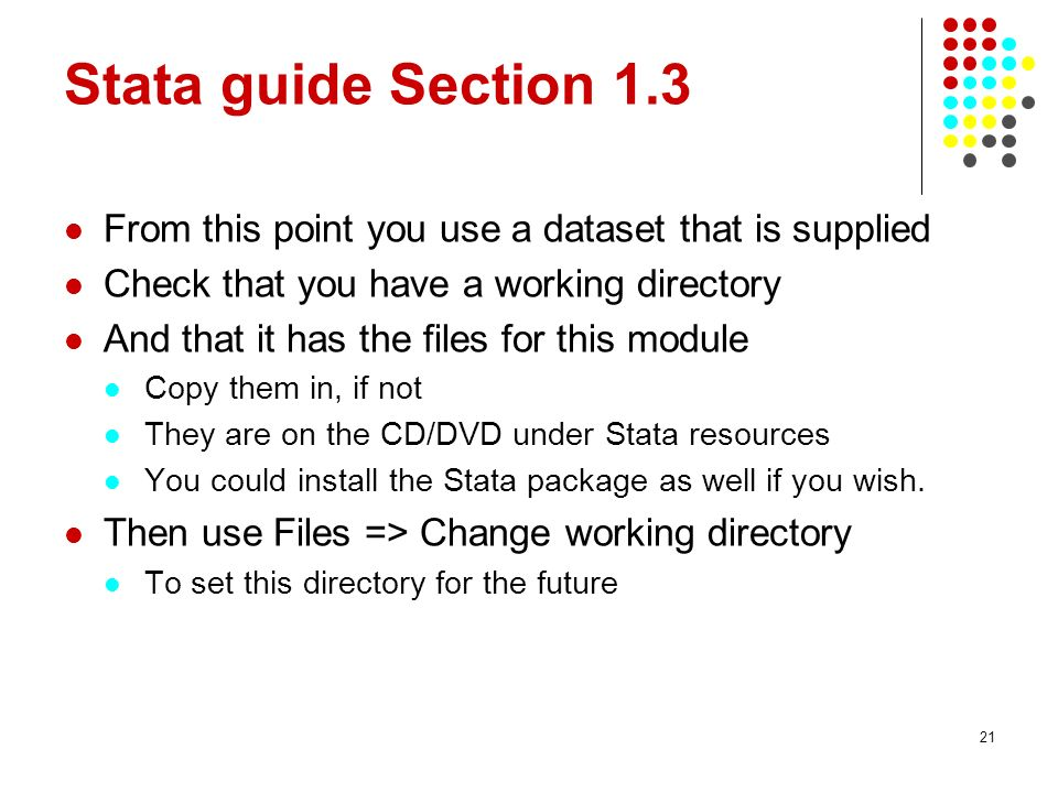 Stata guide Section 1.3 From this point you use a dataset that is supplied. Check that you have a working directory.