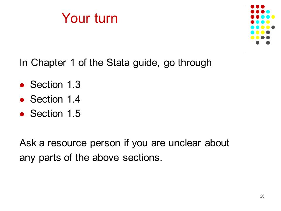 Your turn In Chapter 1 of the Stata guide, go through Section 1.3