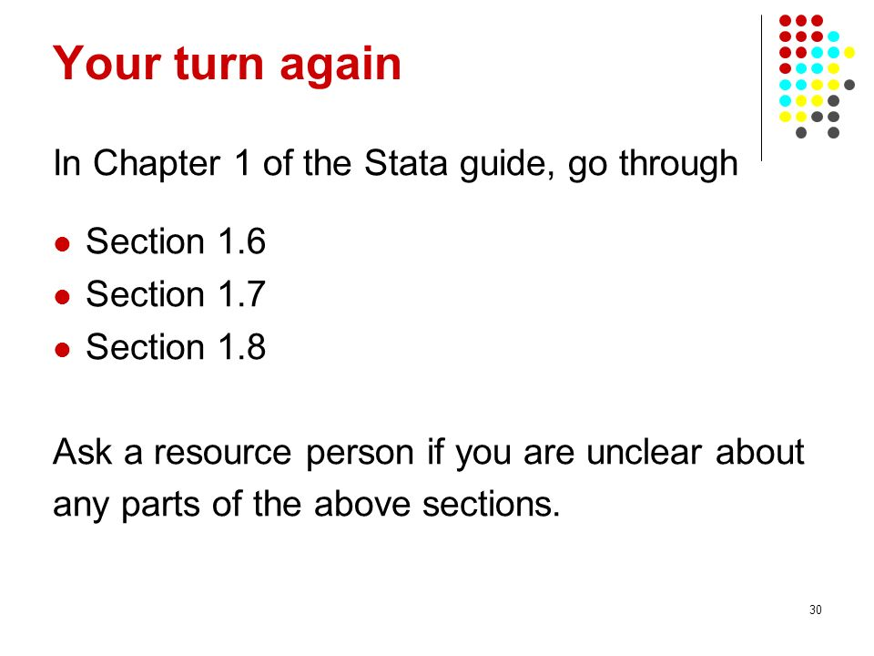 Your turn again In Chapter 1 of the Stata guide, go through