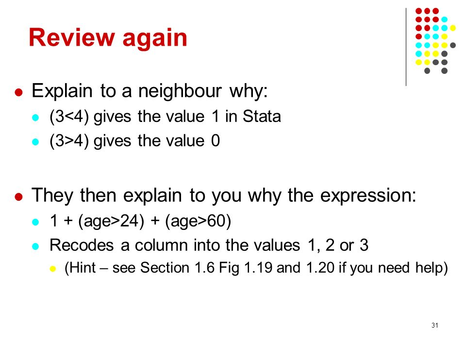 Review again Explain to a neighbour why: