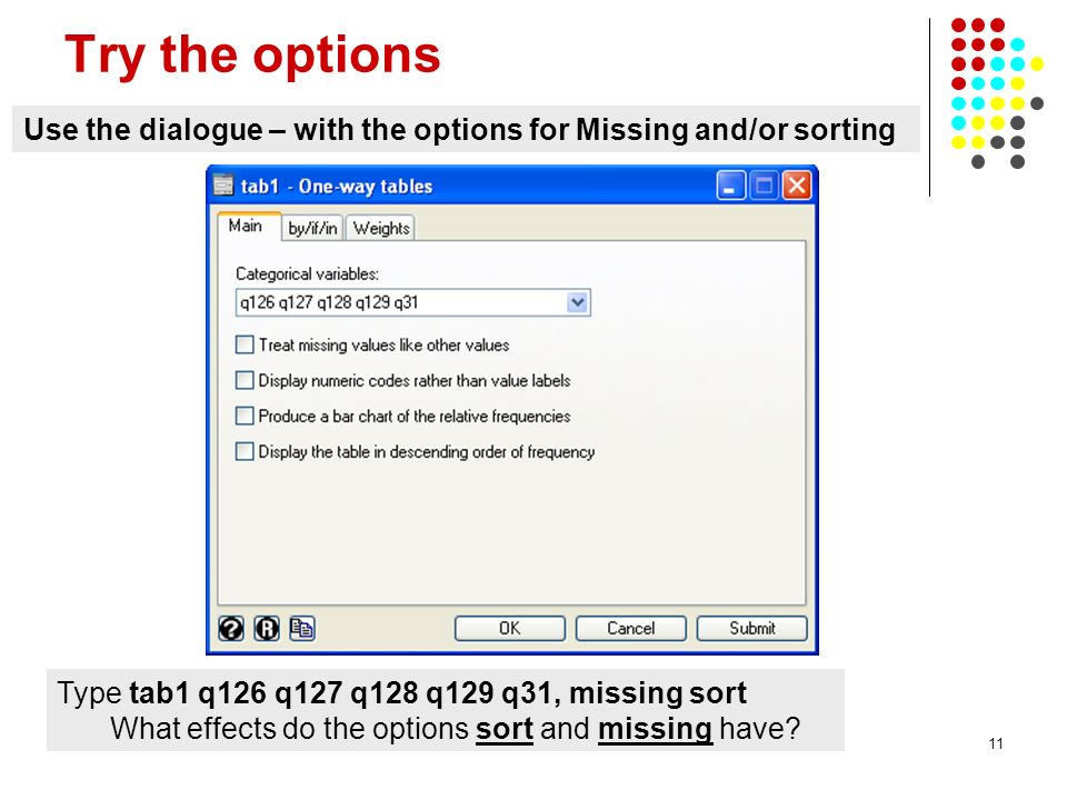 Try the options Use the dialogue – with the options for Missing and/or sorting. Type tab1 q126 q127 q128 q129 q31, missing sort.