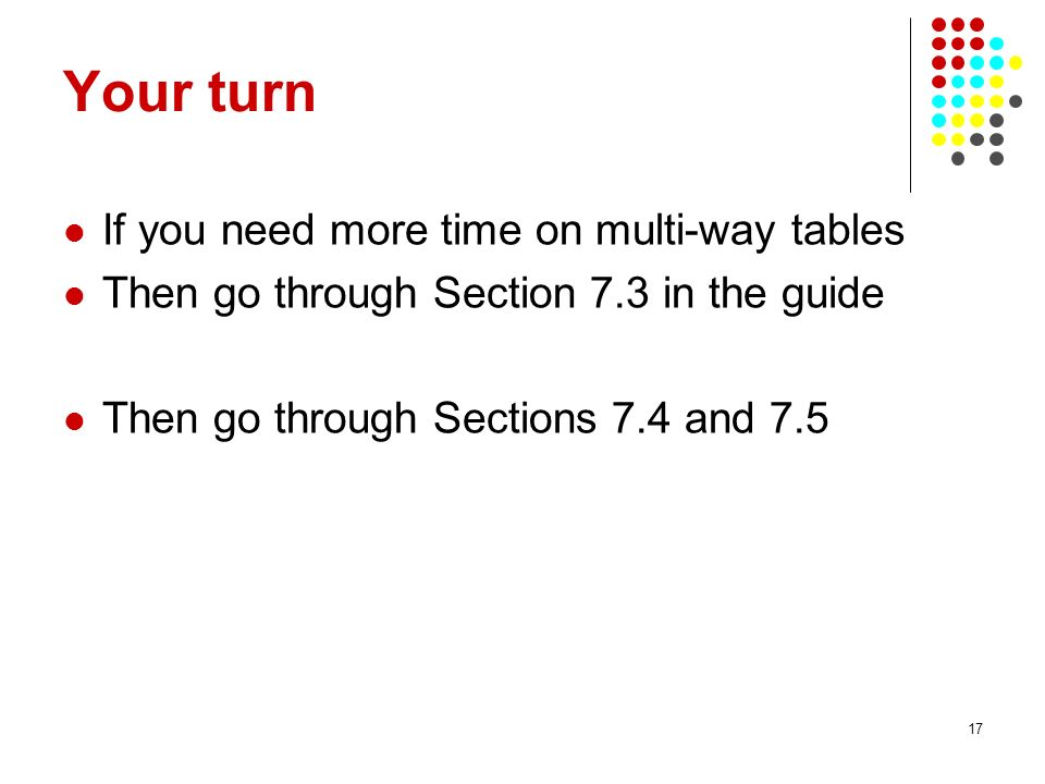 Your turn If you need more time on multi-way tables
