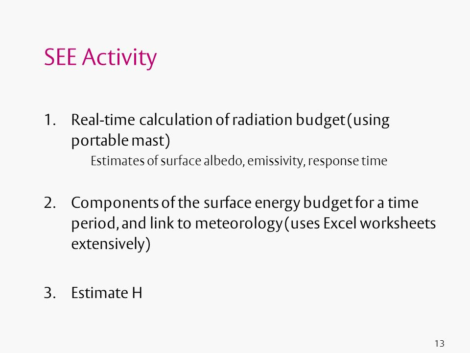 SEE Activity Real-time calculation of radiation budget (using portable mast) Estimates of surface albedo, emissivity, response time.