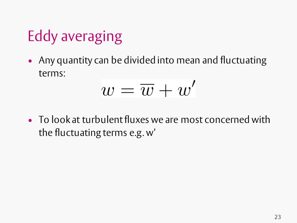 Eddy averaging Any quantity can be divided into mean and fluctuating terms: