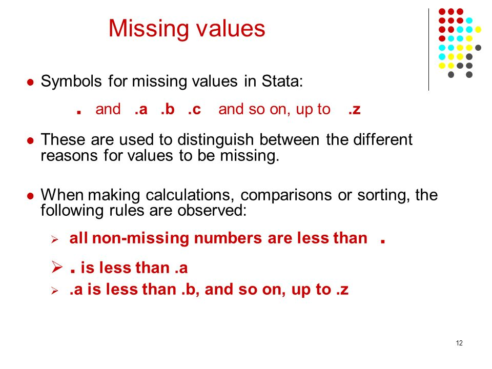 . is less than .a Missing values Symbols for missing values in Stata: