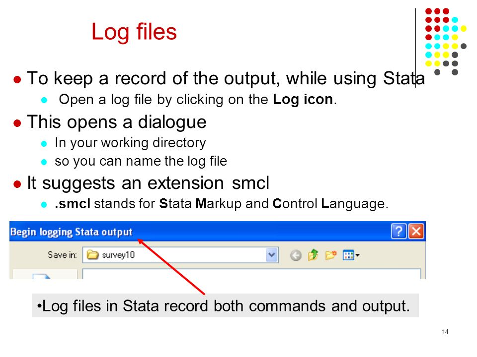 Log files To keep a record of the output, while using Stata