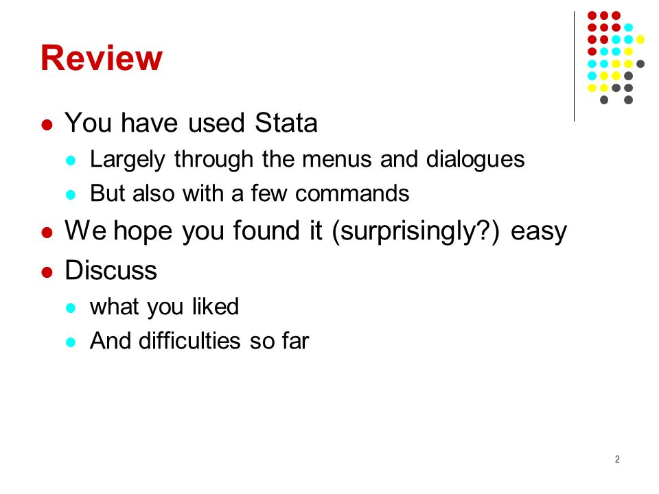 Review You have used Stata We hope you found it (surprisingly ) easy