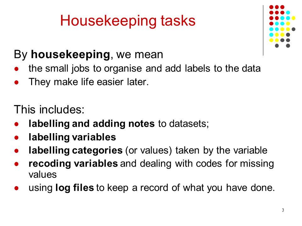 Housekeeping tasks By housekeeping, we mean This includes: