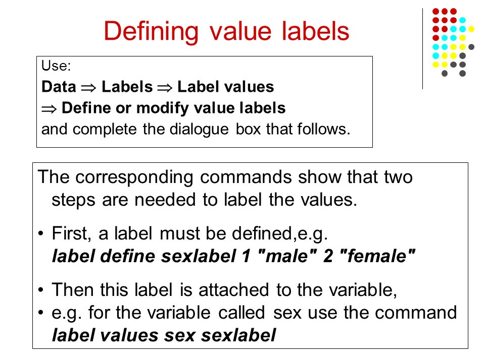 Defining value labels Use: Data  Labels  Label values.  Define or modify value labels. and complete the dialogue box that follows.