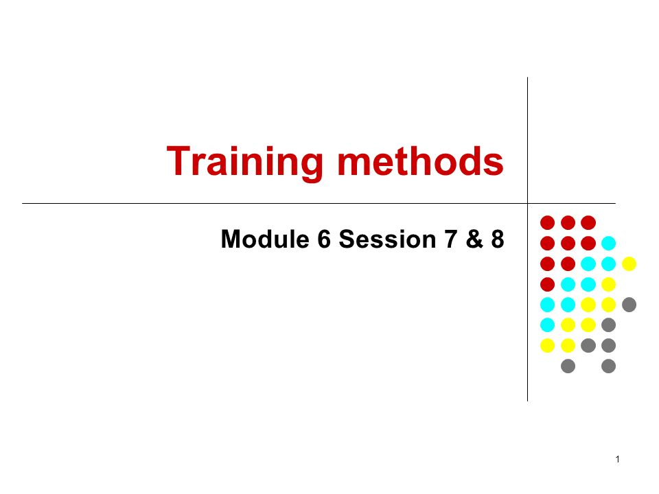 Training methods Module 6 Session 7 & 8