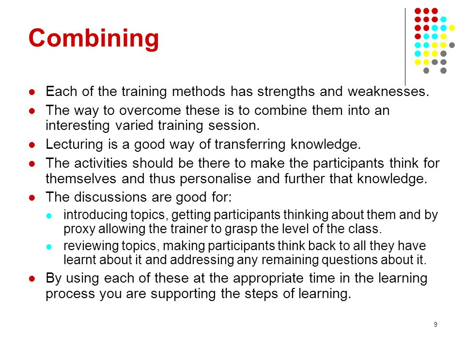 Combining Each of the training methods has strengths and weaknesses.