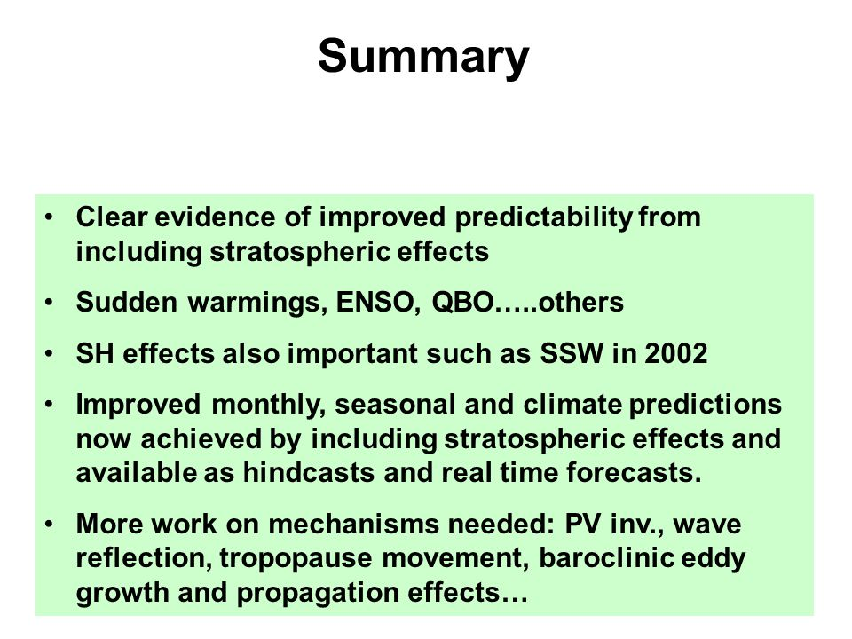 Summary Clear evidence of improved predictability from including stratospheric effects. Sudden warmings, ENSO, QBO…..others.
