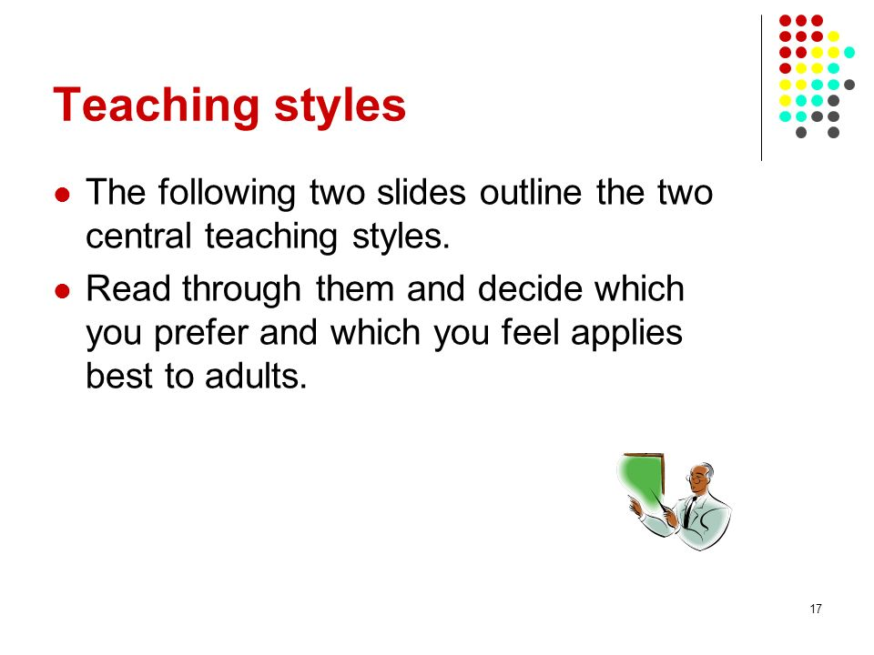 Teaching styles The following two slides outline the two central teaching styles.