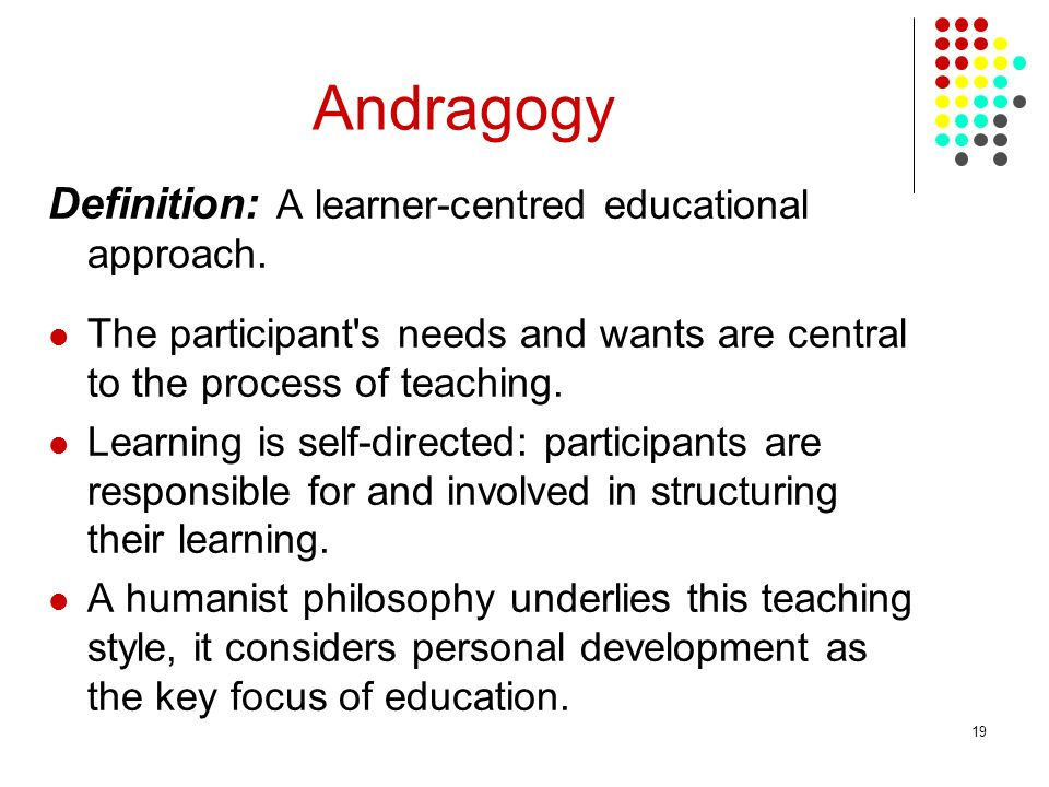 Andragogy Definition: A learner-centred educational approach.