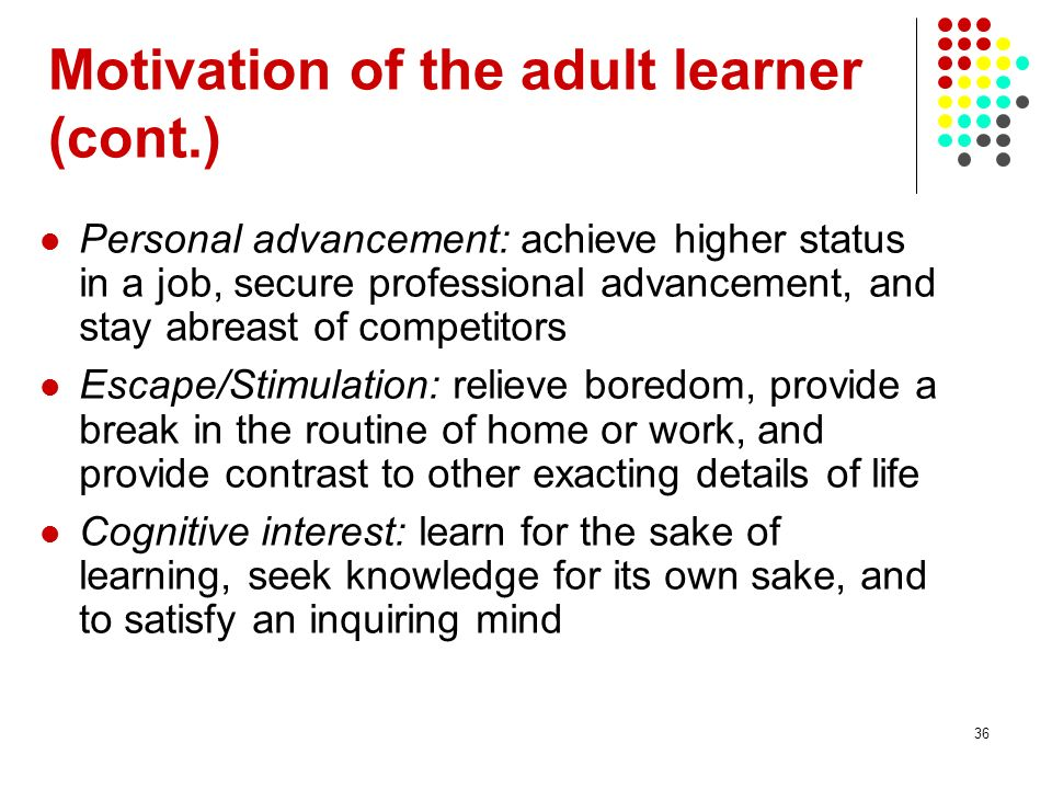 Motivation of the adult learner (cont.)